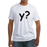 Y? Why? Fitted T-Shirt