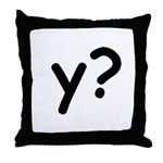 Y? Why? Throw Pillow