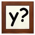 Y? Why? Framed Tile