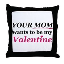 Your Mom-Valentine Throw Pillow