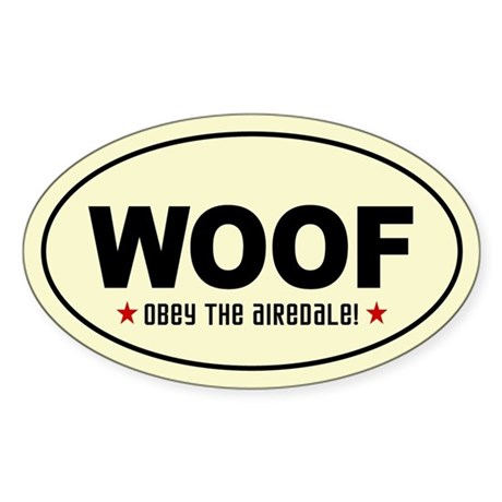 WOOF! Obey the AIREDALE! Oval Sticker
