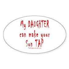 My Daughter can make your Son Oval Decal