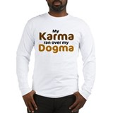 My Karma ran over my Dogma Long Sleeve T-Shirt