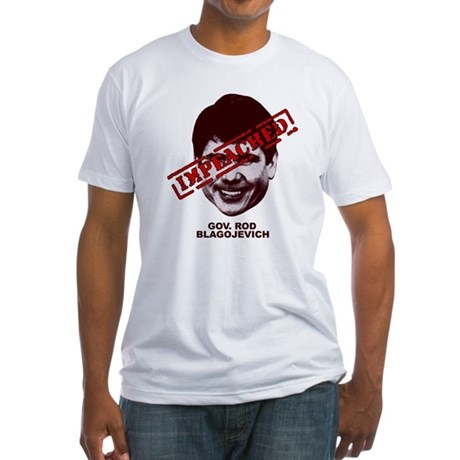 Blagojevich Impeached Fitted T-Shirt
