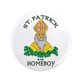 "St. Patrick is my Homeboy 3.5"" Button"