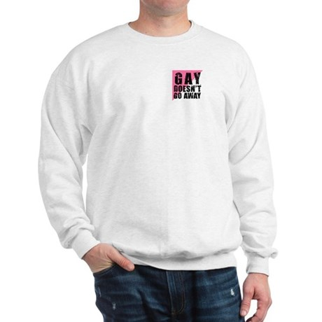 Gay Doesn't Go Away Sweatshirt