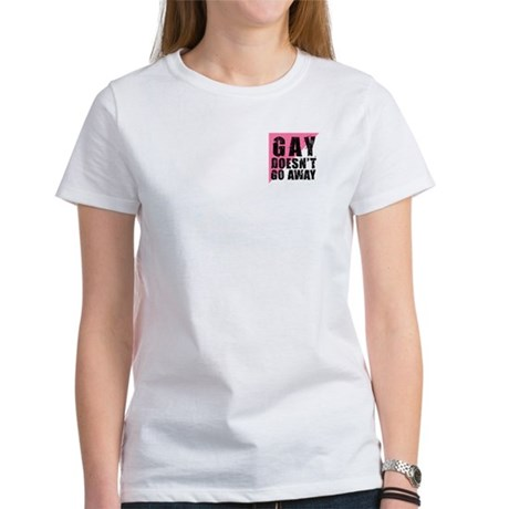 Gay Doesn't Go Away Women's T-Shirt