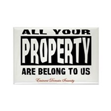 All Your Property Belong to Us Rectangle Magnet