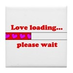 LOVE LOADING...PLEASE WAIT Tile Coaster