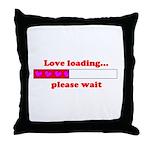 LOVE LOADING...PLEASE WAIT Throw Pillow