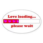 LOVE LOADING...PLEASE WAIT Oval Sticker