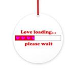 LOVE LOADING...PLEASE WAIT Ornament (Round)