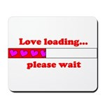 LOVE LOADING...PLEASE WAIT Mousepad