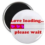 LOVE LOADING...PLEASE WAIT Magnet