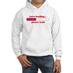 LOVE LOADING...PLEASE WAIT Hooded Sweatshirt