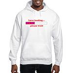 LOVE LOADING...PLEASE WAIT Hooded Sweatshirt
