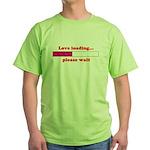 LOVE LOADING...PLEASE WAIT Green T-Shirt
