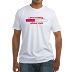 LOVE LOADING...PLEASE WAIT Fitted T-Shirt