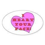 I Heart Your Face! Oval Sticker
