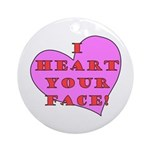 I Heart Your Face! Ornament (Round)
