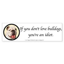 If You Don't Love Bulldogs Bumper Sticker