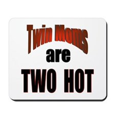 Twin Moms Are Hot Mousepad