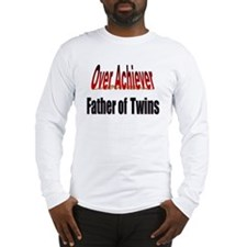 Father of Twins, Over Achiever Long Sleeve T-Shirt