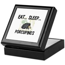 Eat ... Sleep ... PORCUPINES Keepsake Box
