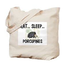 Eat ... Sleep ... PORCUPINES Tote Bag