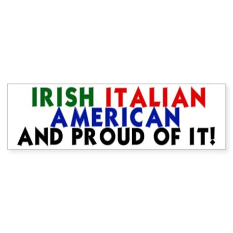 Irish-Italian-American...and Bumper Sticker
