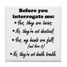 Before You Interrogate Me Tile Coaster