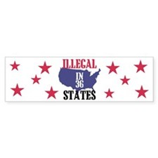 Illegal In 36 States Bumper Bumper Sticker