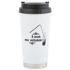 I Drink Your Milkshake Ceramic Travel Mug