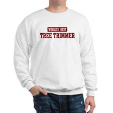 Worlds best Tree Trimmer Sweatshirt