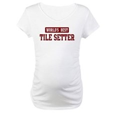 Worlds best Tile Setter Shirt