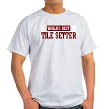 Worlds best Tile Setter T-Shirt