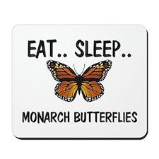 Eat ... Sleep ... MONARCH BUTTERFLIES Mousepad