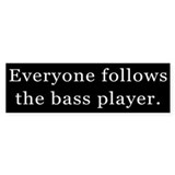 Everyone Follows the Bass Player Bumper Car Sticker