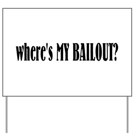 Where's My Bailout Yard Sign