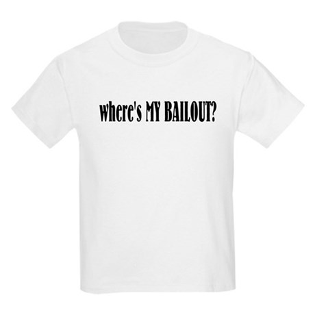 Where's My Bailout Kids Light T-Shirt