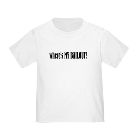Where's My Bailout Toddler T-Shirt