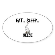 Eat ... Sleep ... GEESE Oval Decal