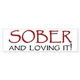 Sober and Loving It! Bumper Car Sticker