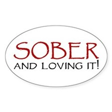 Sober and Loving It! Oval Decal