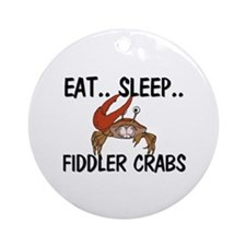 Eat ... Sleep ... FIDDLER CRABS Ornament (Round)