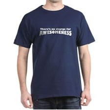 No-Charge-For-Awesomeness_dark T-Shirt
