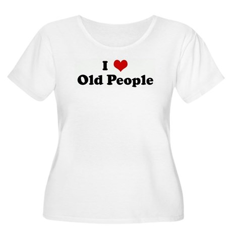 I Love Old People Women's Plus Size Scoop Neck T-S