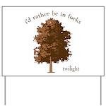 Twilight I'd Rather Be in Forks Yard Sign