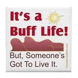 Buff Life - Tile Coaster