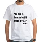 Mae West To Err Divine Quote (Front) White T-Shirt